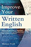 img - for Improve Your Written English: Master the Essentials of Grammar, Punctuation and Spelling and Write with Greater Confidence (How to) by Field Marion (2009-08-15) Paperback book / textbook / text book