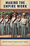 img - for Making the Empire Work: Labor and United States Imperialism (Culture, Labor, History) book / textbook / text book