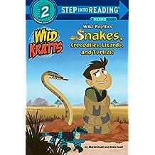 Wild Reptiles: Snakes, Crocodiles, Lizards, and Turtles (Wild Kratts)