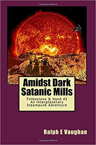 Download Amidst Dark Satanic Mills (Folkestone & Hand Interplanetary Steampunk Adventures) (Volume 2) PDF, azw (Kindle), ePub