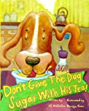 Don't Give the Dog Sugar with His Tea!, G. McClellan, 1477525637