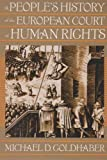 A People's History of the European Court of Human Rights, Goldhaber, Michael D., 0813544610