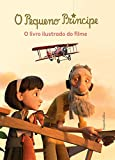 O Pequeno Príncipe: o livro ilustrado do filme