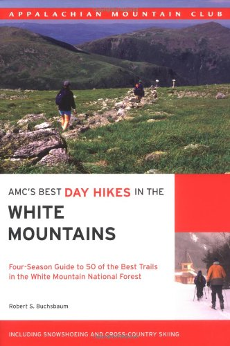 AMC's Best Day Hikes in the White Mountains: Four-Season Guide to 50 of the Best Trails in the White Mountain National Forest