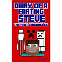 Minecraft Books: Diary of a Farting Steve - The Fart Chronicles (Unofficial Minecraft Story): (Minecraft Books for Kids) (Minecraft Fart Series Book 1)