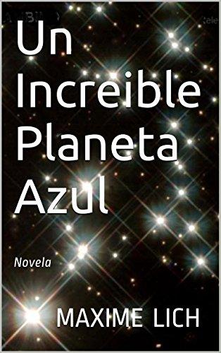 Un Increible Planeta Azul: Novela (Spanish Edition)
