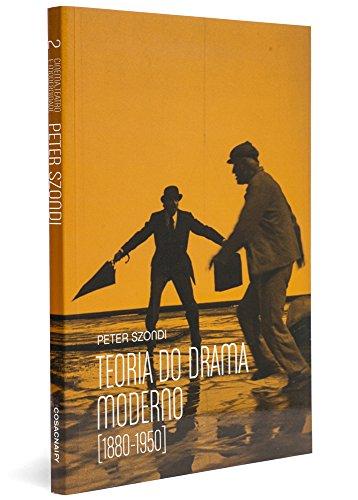 Teoria do Drama Moderno. 1880-1950 - Coleção Cinema, Teatro e Modernidade