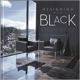 Designing With Black Architecture Interiors Stephen Crafti 9781864704853 Amazon Books
