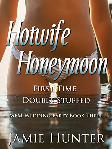 Hotwife Honeymoon - First Time Double Stuffed: MFM Wedding Party
