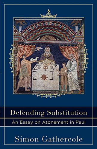 Defending Substitution: An Essay on Atonement in Paul (Acadia Studies in Bible and Theology)