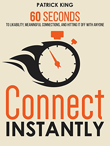 connect-instantly-60-seconds-to-likability-meaningful-connections-and-hitting-it-off-with-anyone