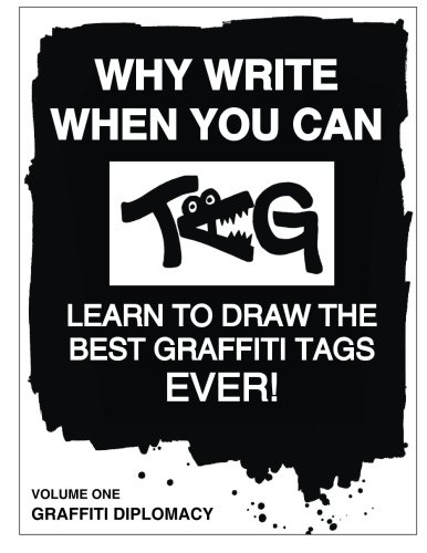 Why Write When You Can Tag: Learn to Draw The Best Graffiti Tags Ever! (Volume 1)