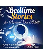 Bedtime Stories for Stressed Out Adults: Close Your Eyes and Listen Until Sleep Overtakes You. Relaxing, Restful Stories to Overcome Insomnia & Anxiety and Achieve Deep Sleep and Stress Relief