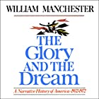 The Glory and the Dream: A Narrative History of America, 1932 - 1972 Hörbuch von William Manchester Gesprochen von: Jeff Riggenbach