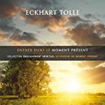 Entrer dans le moment présent: Collection enseignement spirituel - Le pouvoir du moment présent | Eckhart Tolle