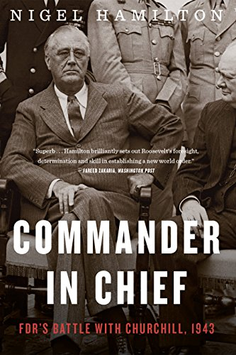 Commander in Chief: FDR's Battle with Churchill, 1943 (FDR at War Book 2)