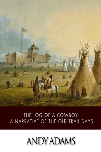 The Log of a Cowboy: A Narrative of the Old Trail Days ebook