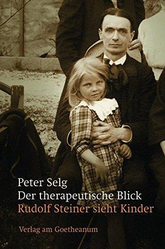 Der therapeutische Blick: Rudolf Steiner sieht Kinder
