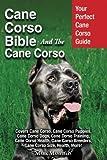 img - for Cane Corso Bible And the Cane Corso: Your Perfect Cane Corso Guide Covers Cane Corso, Cane Corso Puppies, Cane Corso Dogs, Cane Corso Training, Cane Breeders, Cane Corso Size, Health, More! book / textbook / text book