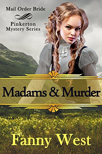 Mail Order Bride Madams And Murder Inspirational Historical Western Romance Pinkerton Mystery Book