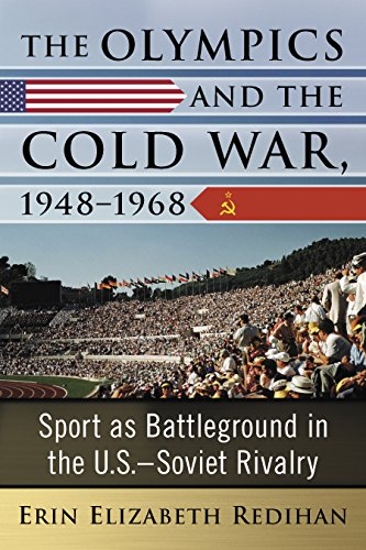 The Olympics and the Cold War, 1948-1968: Sport as Battleground in the U.S.-Soviet Rivalry (Cold War Olympics)