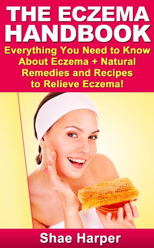 The Eczema Handbook: Everything You Need to Know About Eczema + Natural Remedies and Recipes to Relieve Eczema!