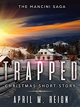 The Mancini Saga - Trapped (A Mancini Christmas Novella) (The Mancini Saga| Mystery Suspense, Thriller, Romance,  Book 3) by [Reign, April M.]