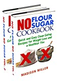 No Flour No Sugar Box Set Two Books in One: Quick and Easy Clean Eating Recipes for Weight Loss and a Healthier You