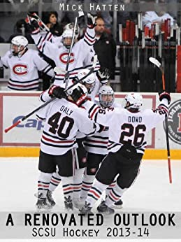 A Renovated Outlook: SCSU Hockey 2013-14 by [Hatten, Mick]