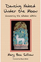 Dancing Naked Under the Moon Uncovering the Wisdom Within Kindle Edition