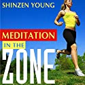 Meditation in the Zone Speech by Shinzen Young Narrated by Shinzen Young