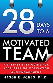 28 Days to a Motivated Team: A Step-By-Step Guide for Accelerating Motivation and Engagement by [Jones, Jason]