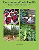 img - for Cuisine for Whole Health: Recipes for a Sustainable Life by Pauli Halstead (2009-10-01) book / textbook / text book