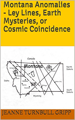 Montana Anomalies - Ley Lines, Earth Mysteries, or Cosmic Coincidence