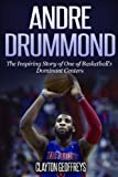 Andre Drummond: The Inspiring Story of One of Basketball's Dominant Centers (Basketball Biography Books)