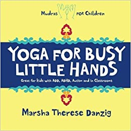 Yoga for Busy Little Hands: Childrens Book of Mudras by ...