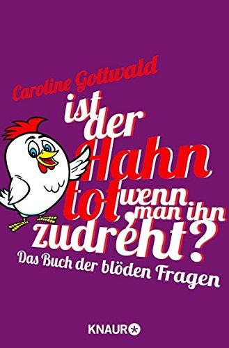 Ist der Hahn tot, wenn man ihn zudreht?: Das Buch der blöden Fragen