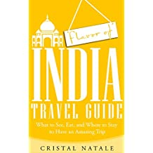 Flavor of India Travel Guide: Everything You Need to Know About Sightseeing, Cuisine, and Etiquette to Have an Amazing Trip (Asia, East Asia, Japan, Lonely ... Buddhism Delhi, Holiday, Vacation,)