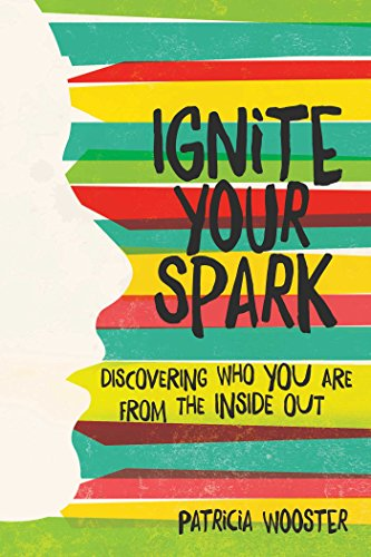 Ignite Your Spark: Discovering Who You Are from the Inside Out (Finding Out Who You Are)