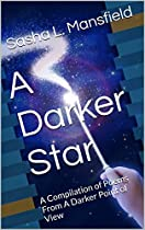 A DARKER STAR: A COMPILATION OF POEMS FROM A DARKER POINT OF VIEW