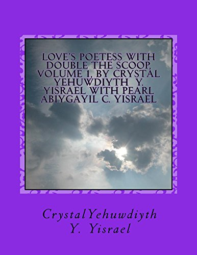 LOVE'S POETESS with DOUBLE the SCOOP, Volume 1, by Crystal Yehuwdiyth Y Yisrael (LOVE'S POETESS with DOUBLE THE SCOOP, by Crystal Yehuwdiyth Y Yisrael)