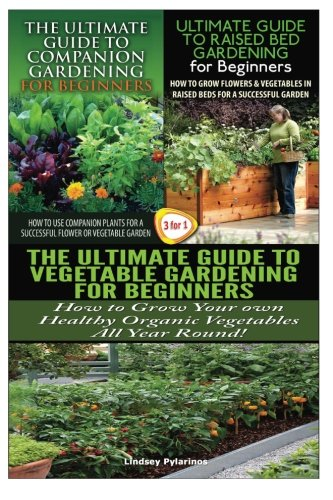 Download The Ultimate Guide to Companion Gardening for Beginners & The Ultimate Guide to Raised Bed Gardening for Beginners & The Ultimate Guide to Vegetable ... for Beginners (Gardening Box Set) (Volume 22) ebook