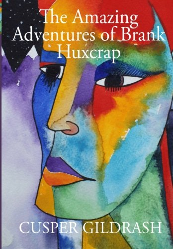 The Amazing Adventures of Brank Huxcrap: Annotated by the Great Philosopher Barrabas Beck PDF