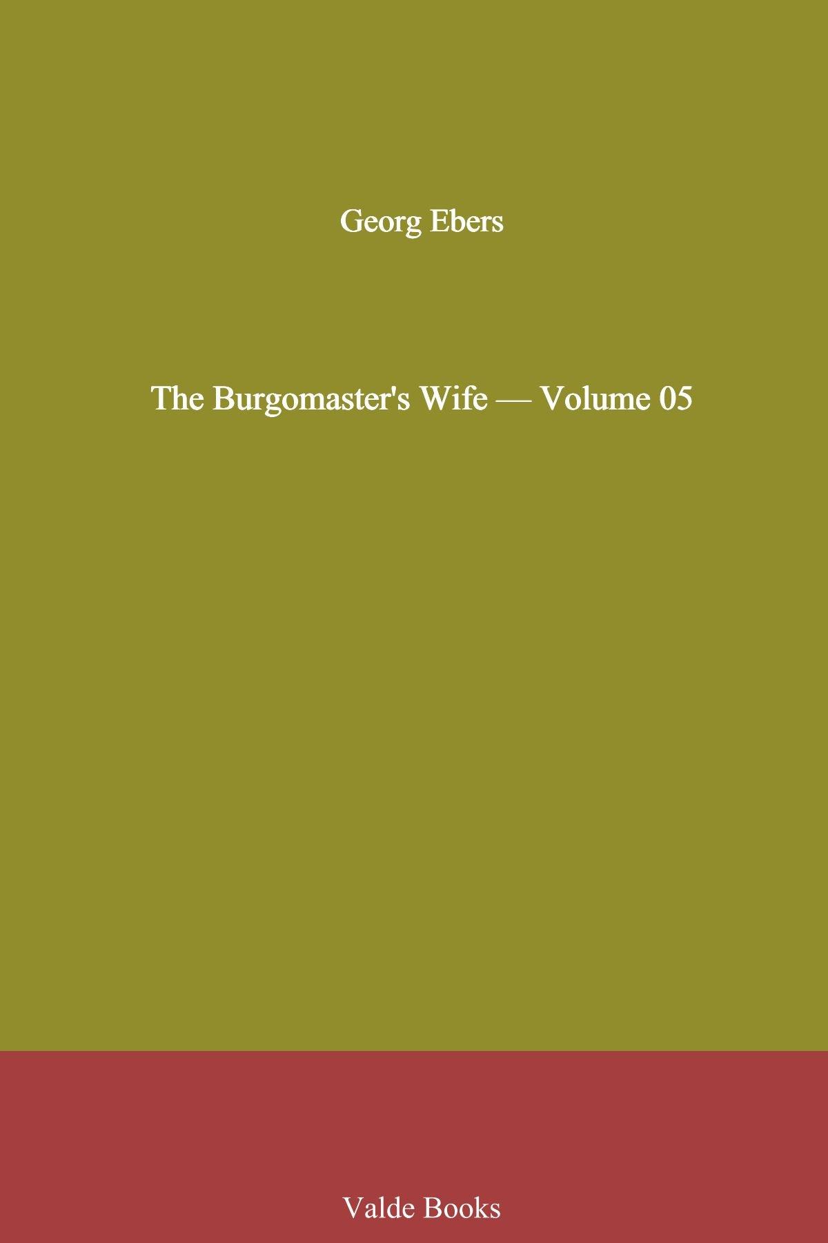 Read Online The Burgomaster's Wife - Volume 05 ebook