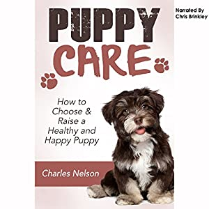Puppy Care: How to Choose & Raise a Healthy and Happy Puppy Audiobook