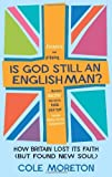 Is God Still an Englishman?: How Britain Lost Its Faith (but Found New Soul) by Moreton, Cole (2011) Paperback