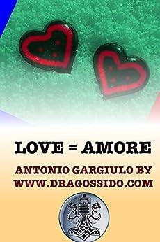 Love = Amore (English Edition) de [by dragossido, Antonio Gargiulo]