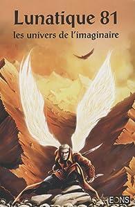 Lunatique, N° 81 : les univers de l'imaginaire par Enrika Zunic'