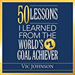 50 Lessons I Learned From the World's #1 Goal Achiever | Vic Johnson