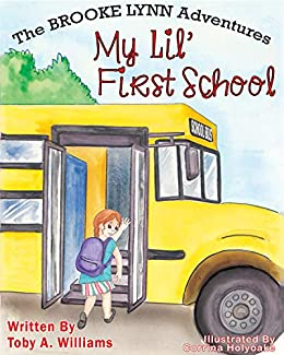 My Lil' First School (The BROOKE LYNN Adventures Book 3) by [Williams, Toby A.]